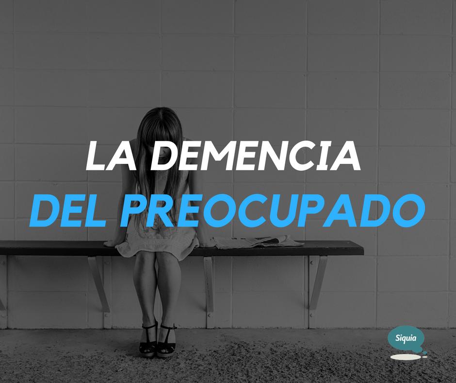 La demencia del preocupado: cada vez más olvidadizos | Siquia - Psicólogos online